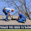 Leave the Leaky Roofs to the Pros: Things You Need to Know