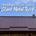 4 Advantages of Our Custom Sheet Metal Roof