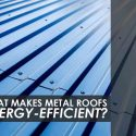 What Makes Metal Roofs Energy-Efficient?