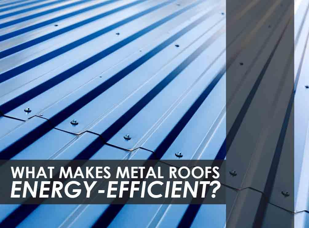 What makes metal roofs energy efficient for Efficient roofing